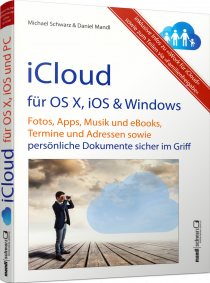 iCloud für OS X, iOS & Windows - Für Mac, iPad, iPhone, iPod touch und Windows-PC / Autor:  Schwarz, Michael / Mandl, Daniel, 978-3-944519-40-1