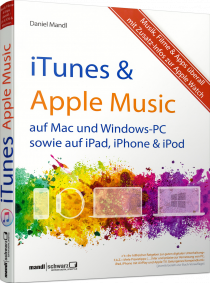 iTunes & Apple Music - Auf Mac und Windows-PC sowie auf iPad, iPhone & iPod / Autor:  Mandl, Daniel, 978-3-944519-72-2