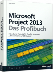 Microsoft Project 2013 - Das Profibuch - Projektmanagement mit Project, Project Web App und Project Server / Autor:  Holert, Renke, 978-3-86645-488-0