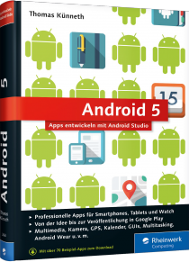 Android 5 - Apps entwickeln mit Android Studio - Professionelle Apps f�r Smartphones, Tablets und Watch / Autor:  K�nneth, Thomas, 978-3-8362-2665-3