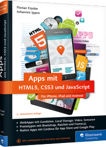 Apps mit HTML5, CSS3 und JavaScript - F�r iPhone und iPad und Android / Autor:  Franke, Florian / Ippen, Johannes, 978-3-8362-3485-6