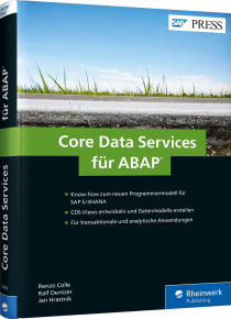 Core Data Services für ABAP - Know-how zum neuen Programmiermodell für SAP S/4HANA / Autor:  Colle, Renzo / Dentzer, Ralf / Hrastnik, Jan, 978-3-8362-5902-6