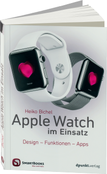 Apple Watch im Einsatz - Design, Funktionen, Apps / Autor:  Bichel, Heiko, 978-3-86490-298-7