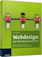 Webdesign mit Photoshop CS6 und CSS3, Best.Nr. FR-60217, € 39,95