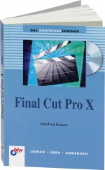 Final Cut Pro X Einsteigerseminar, Best.Nr. ITP-7583, € 19,95