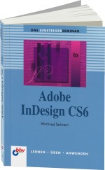 Adobe InDesign CS6 Einsteigerseminar, Best.Nr. ITP-7621, € 14,95