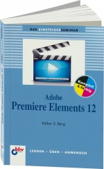 Adobe Premiere Elements 12 Einsteigerseminar, Best.Nr. ITP-7635, € 19,99