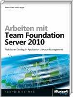 Arbeiten mit Team Foundation Server 2010, ISBN: 978-3-86645-441-5, Best.Nr. MS-5441, erschienen 07/2010, € 19,00