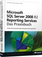 Microsoft SQL Server 2008 R2 Reporting Services - Das Praxisbuch, Best.Nr. MS-5676, € 49,90
