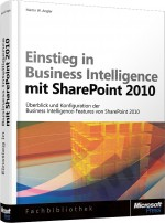 Einstieg in Business Intelligence mit SharePoint 2010, ISBN: 978-3-86645-683-9, Best.Nr. MS-5683, erschienen 12/2011, € 19,00