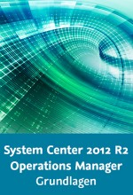 System Center 2012 R2 Operations Manager - Grundlagen, Best.Nr. V2B-1681, € 35,95