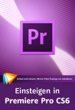 Einsteigen in Premiere Pro CS6 (Videotraining), Best.Nr. V2B-846, € 24,95