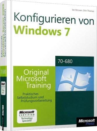 Konfigurieren von Windows 7 MCTS - Original Microsoft Training für MCTS Examen 70-680 / Autor:  McLean, Ian / Thomas, Orin, 978-3-86645-980-9