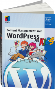 Content Management mit WordPress für Kids, ISBN: 978-3-8266-8691-7, Best.Nr. ITP-8691, erschienen 02/2013, € 19,95