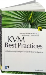 KVM Best Practices, ISBN: 978-3-89864-737-3, Best.Nr. DP-737, erschienen 04/2012, € 36,90