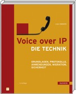 Voice over IP - Die Technik, ISBN: 978-3-446-41772-4, Best.Nr. HA-41772, erschienen 01/2010, € 39,90